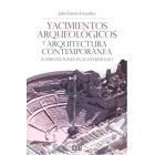 Yacimientos arqueológicos y arquitectura contemporánea. Intervenciones en el patrimonio