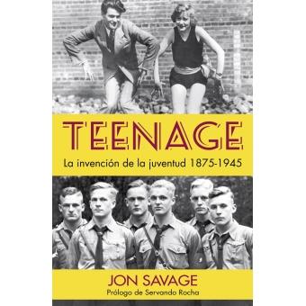 Teenage. La invención de la juventud 1875-1945