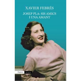 Josep Pla: sis amics i una amant