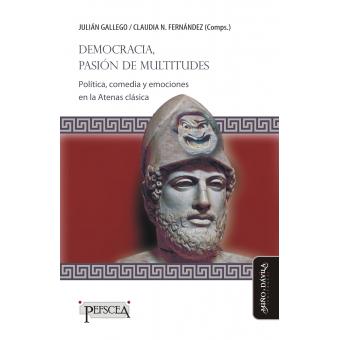 Democracia, pasión de multitudes. Política, comedia y emociones en la Atenas clásica