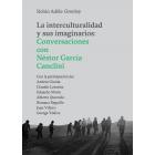 La interculturalidad y sus imaginarios. Conversaciones con Néstor García Canclini
