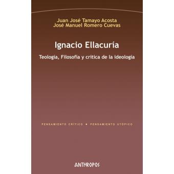 Ignacio Ellacuría: Teología, Filosofía y crítica de la ideología