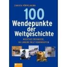 100 Wendepunkte der Weltgeschichte