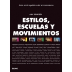 Estilos, escuelas y movimientos. Guía enciclopédica del arte moderno