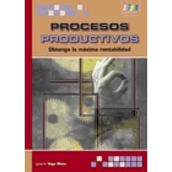 Procesos productivos. Obtenga la máxima rentabilidad