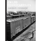 En los ferrocarriles. Juan Rulfo - Fotografías