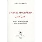 L'arabe maghrébin: Petit dictionnaire français-arabe