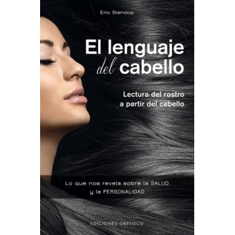 El lenguaje del cabello.Lectura del rostro a partir del cabello.Lo que nos revela sobre la salud y la personalidad.
