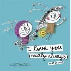 I love you. Nearly always