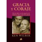 Gracia y coraje. En la vida y en la muerte de Treya Killam Wilber