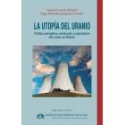La utopía del uranio. Política energética, extracción y explotación del uranio en México