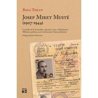 Josep Miret Musté (1907-1944). Conseller de la Generalitat, deportat i mort a Mauthausen. Militància política, acció institucional i lluita antifeixista