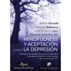 Manual práctico de Mindfulness y Aceptación contra la depresión. Cómo utilizar la Terapia de Aceptación y Compromiso para superar la depresión y crear una vida que merezca la pena vivir