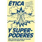 Ética y superpoderes: diez formas de salvar el mundo aunque no sepas volar