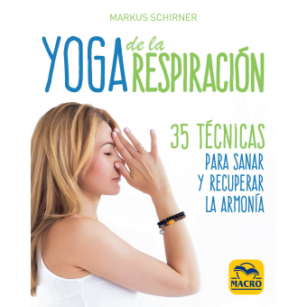 Yoga de la Respiración. 35 técnicas para sanar y recuperar la armonía