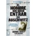 El hombre que quiso entrar en Auschwitz. Una conmovedora historia real de heroísmo y solidaridad