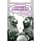Los leones del Congreso. Peleas, amores, pactos, amistades y vicios de los diputados: una crónica parlamentaria