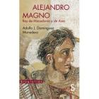 Alejandro Magno. Rey de Macedonia y de Asia