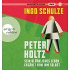 Peter Holtz: Sein glückliches Leben erzählt von ihm selbst