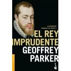 El rey imprudente. La biografía esencial de Felipe II