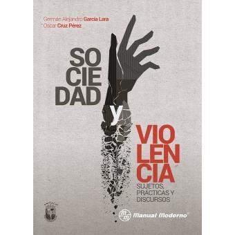 Sociedad y violencia. Sujetos prácticas discursos.