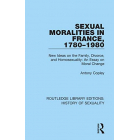 Sexual Moralities in France, 1780-1980. New Ideas on the Family, Divorce, and Homosexuality: An Essay on Moral Change
