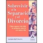 Sobrevivir a la separación y al divorcio. Una guía para superar con éxito el primer año de una nueva vida