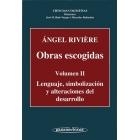 Ángel Riviére. Obras escogidas. Vol. 2 Lenguaje, simbolización y alteraciones