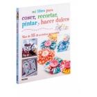 Mi libro para coser, recortar, pintar y hacer dulces
