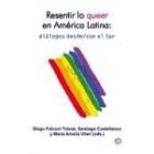 Resentir lo queer ejn Améica Latina: diálogos desde/con el Sur