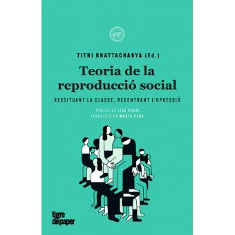 Teoria de la reproducció social. Resituant la classe, recentrant l?opressió
