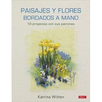 Paisajes y flores bordados a mano. 10 proyectos con sus patrones