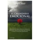 El calendario emocional : Cómo comprender las influencias de las estaciones y las etapas emocionales para ser más feliz, sentirse realizado y controlar la vida