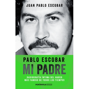 Pablo Escobar Mi Padre Radiografía íntima Del Narco Más Famoso De