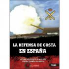 La defensa de costa en España. Histora ilustrada de la artillería costera española del siglo XX. Vol. I