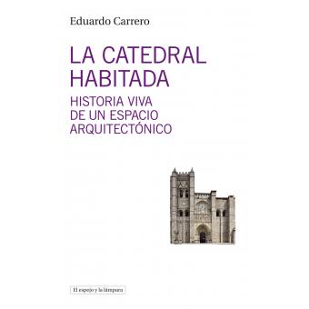 La catedral habitada. Historia viva de un espacio arquitectónico