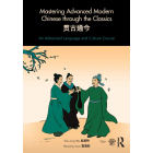 Mastering Advanced Modern Chinese through the Classics. An advanced Language and Culture Course