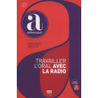 Travailler l'oral avec la radio (1CD audio) (Authentique)