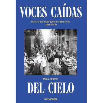 Voces caídas del cielo. Historia del exilio judío en Barcelona (1881-1954)
