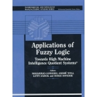 Applications of Fuzzy Logic : towards high machine intelligence quotie