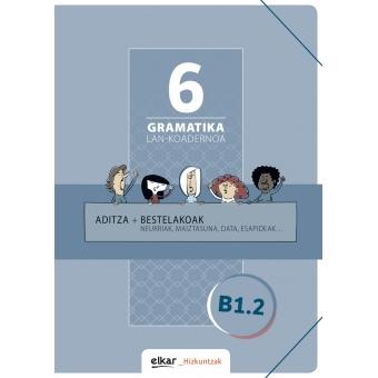 Gramatika. Lan-koadernoa 6 (B1-2). Aditza + Bestelakoak