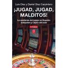 ¡Jugad, jugad, malditos! La epidemia del juego en España: ludópatas y capos del azar