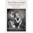 The Dialectical Self: Kierkegaard, Marx, and the Making of the Modern Subject