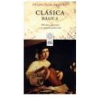 Clásica básica. 100 obras esenciales y sus mejores grabaciones