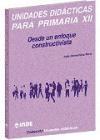Unidades didácticas para primaria XII.Desde un enfoque constructivista
