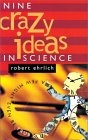 Nine crazy ideas in science (a few may be even be true)