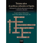 Treinta años de políticas culturales en España. Participación cultural, gobernanza territorial e industrias culturales
