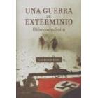 Una guerra de exterminio. Hitler contra Stalin