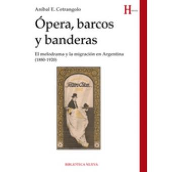 Ópera, barcos y banderas. El melodrama y la migración en Argentina (1880-1920)