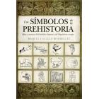 Los símbolos de la Prehistoria. Mitos y creencias del Paleolítico Superior y del Megalitismo europeo